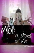 MOI...... A STORY OF ME. by Glitterqueen