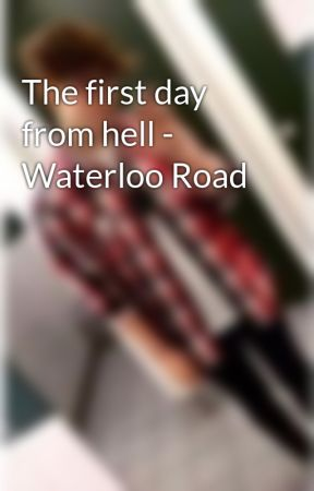 The first day from hell - Waterloo Road by sutty98