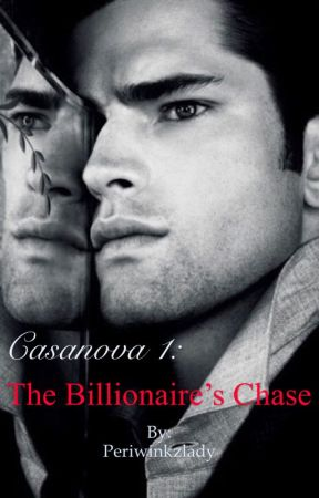 Casanova 1:The Billionaire's Chase (Completed) by Periwinkzlady