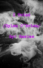I Tried (Dylan O'Brien) by Delirious_Is_Awesome