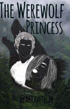 The Werewolf Princess (unedited) by abravetiger