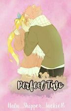 Perfect Two (NALU Fanfic One Shot) by Nalu_Shipper_JackieB