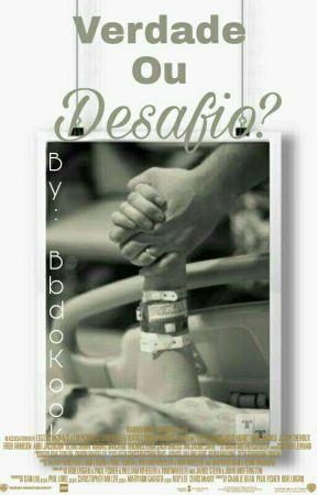 Verdade ou Desafio?  by BbLokahdoKook