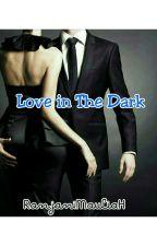 Love In The Dark (COMPLETED) by RanjaniMauliaHidayat