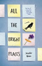 All The Bright Places // Jennifer Niven by toalignagain