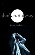 DON'T  RUN AWAY by lennoxblackwood
