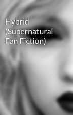 Hybrid (Supernatural Fan Fiction) by Tiamatina