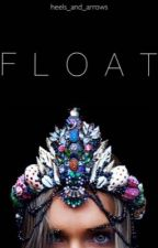 FLOAT by heels_and_arrows