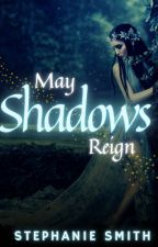 May Shadows Reign (Book 2 of The Lost Queen Trilogy) by ssmith314