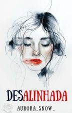 Desalinhada [Completo] by Aurora_Snow_
