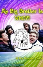 My Big Brother Is WHO?! (A One Direction Fanfic) by directioner_5sosfam6