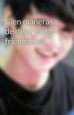 Cien maneras de dejar en la friendzone by ClaudiaPlaJi_03