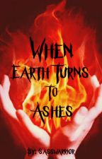 When Earth Turns To Ashes by Sasswarrior