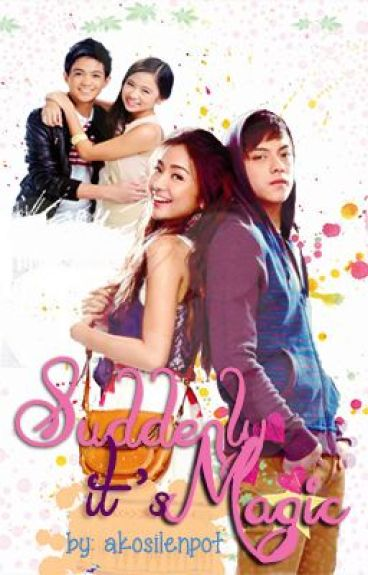 "MY JOURNEY OF LOVE STARTS WITH A ""DEAL"" - SUDDENLY IT'S MAGIC [kathniel] by akosilenpot"