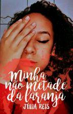 Minha Não Metade da Laranja  by itsjuliaar