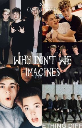 Why Don't We Imagines by CantbutItry76