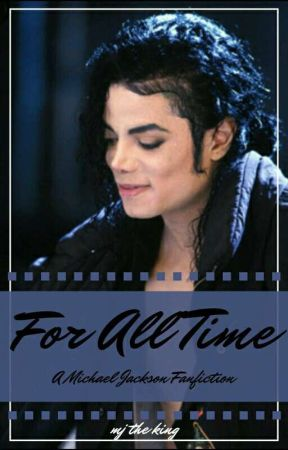 For All Time [ Michael Jackson Fanfiction ] by mj-the-king