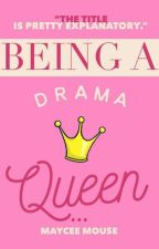 Being A Drama Queen by MayceeMouse