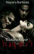 Escolhida por vampiros [Em andamento] by ana-melissa-2402