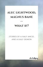 malec-- what if? by alectrifying