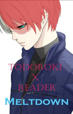 Todoroki X Reader : Meltdown !On-Hold! - Innocence - Wattpad