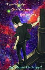 Two Words Can Change Everything (A percy Jackson fan-Fic) by MeganPhillips7