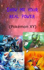 Show me your real power [Pokémon XY] by Saszax98