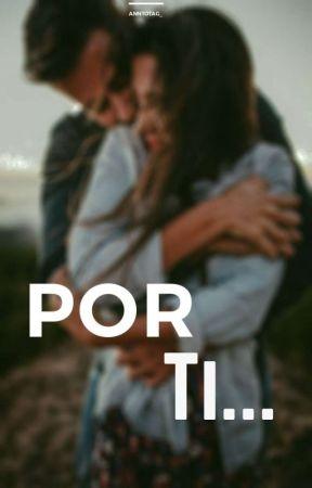 Por Ti... (For You) by Anntotag_