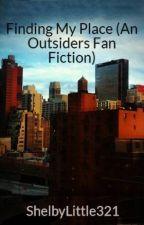 Finding My Place (An Outsiders Fan Fiction) by ShelbyLittle321