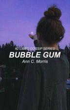Bubble Gum [Gossip Series #2] by blackvsun