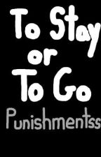 To Stay or To Go by punishmentss