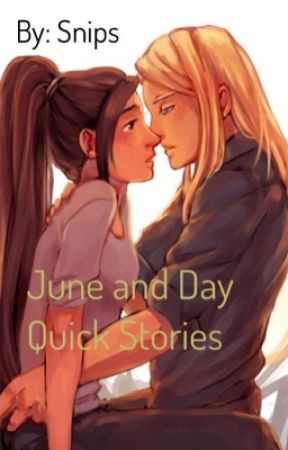 June and Day, quick storys  by _FourRoses_