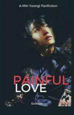 [YOONGI] Painful Love  by exotaec