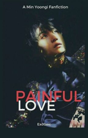 [YOONGI] Painful Love  by exotaec