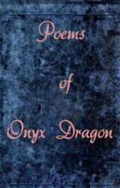 Poems of Onyx Dragon by onyx_dragon
