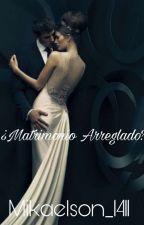 ¿Matrimonio Arreglado?  by Mikaelson_1411
