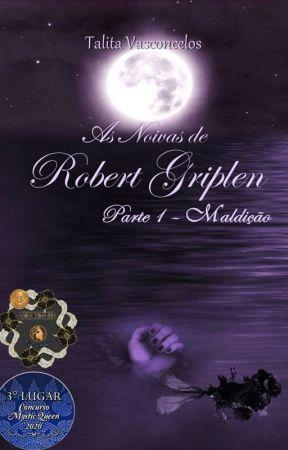 As Noivas de Robert Griplen - Parte 1 - Maldição by talitavasconcelos