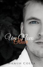 Um Novo Olhar (Livro I) by MahNicos