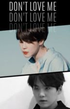 DON'T LOVE ME √ by LOVEYMIN