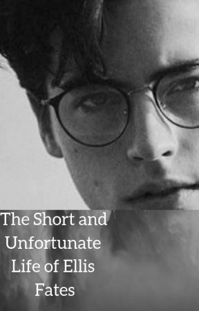 The Short and Unfortunate Life of Ellis Fates by anonymousaswritten