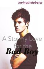 A Stormy Love for the Bad Boy by lovingthelobster