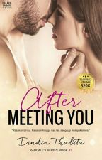 AFTER MEETING YOU (#2 RANDALL'S SERIES) (Book#1)✅ by dindinthabita