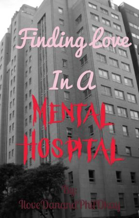 Finding Love in a Mental Hospital by pastellittleone