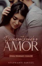 Reencontrando o Amor (Livro 4) |EM BREVE| by AutoraSSantos