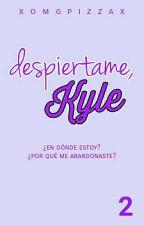 Despiértame, Kyle. (DK2) by xomgpizzax