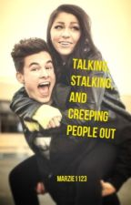 Talking, Stalking, and Creeping People Out by marzie1123