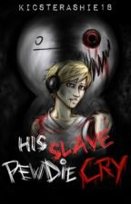 PewdieCry:His Slave by KicsterAshie18