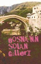 Bosna'nın Solan Gülleri by minamihana