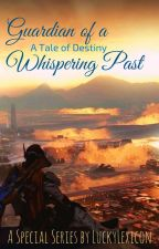 Guardian of a Whispering Past: A Tale of Destiny   Varied Uploads by LuckyLexicon