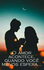 O amor acontece quando, você menos espera...  by Vivisouza2706Nininha